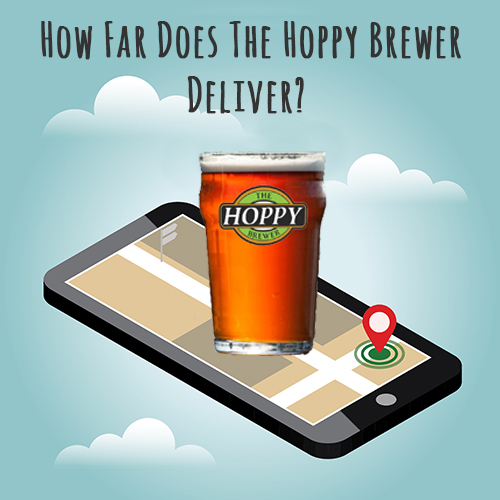 Beer Delivery: How Far Does The Hoppy Brewer Deliver?